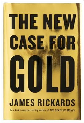 Download Pdf The New Case For Gold By James Rickards Free Epub