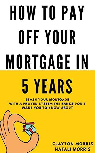 How To Pay Off Your Mortgage In 5 Years Slash Your Mortgage