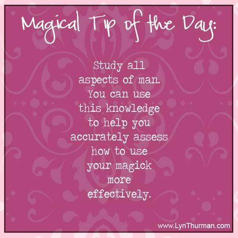 Study all aspects of man.  You can use this knowledge to help you accurately assess how to use your magick more effectively.
