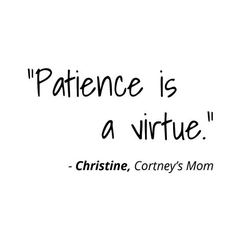 """Patience is a virtue."""