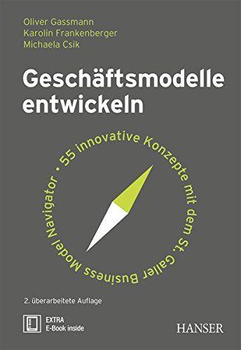 Gescha Ftsmodelle Entwickeln 55 Innovative Konzepte Mit Dem St Galler Business Model Navigator Innovative Konzepte Gesch Konzept Buch Tipps Innovativ