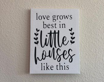 Love Grows Best In Little Houses Sign Etsy Little Houses Home