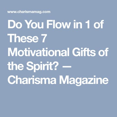 Do You Flow in 1 of These 7 Motivational Gifts of the Spirit? — Charisma Magazine