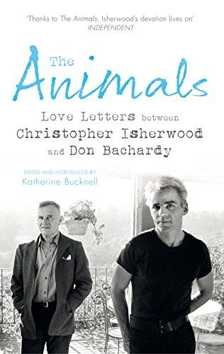 The Animals: Love Letters between Christopher Isherwood and Don ...