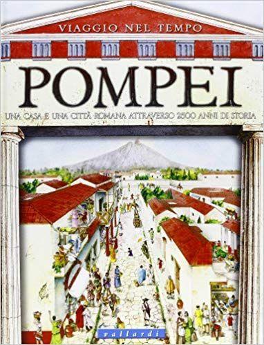 Pompei Una Casa E Una Citta Romana Attraverso 2500 Anni Di Storia Ediz Illustrata Pdf Download Eb Pompei Viaggio Nel Tempo Leggende