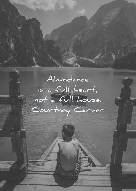 Abundance is a full heart, not a full house. Courtney Carver