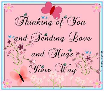 Thinking Of You And Sending Love And Hugs Your Way Hello Friend Comment Good Morning Good Day Thinking Of You Quotes Thinking Of You Quotes Sympathy Hug Quotes