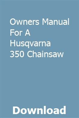 Owners Manual For A Husqvarna 350 Chainsaw Owners Manuals Husqvarna Chainsaw