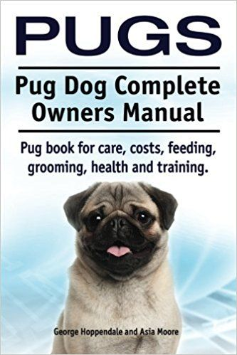 Pugs Pug Dog Complete Owners Manual Pug Book For Care Costs