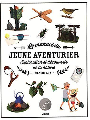 Le Manuel Du Jeune Aventurier Exploration Et Decouverte De La Nature Amazon Fr Claude Lux Pierre Bourcier L Aventurier Exploration Aventurier Explorateur