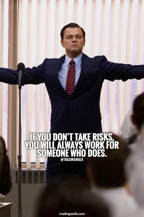 If you don't take risks, you will always work for someone who does!