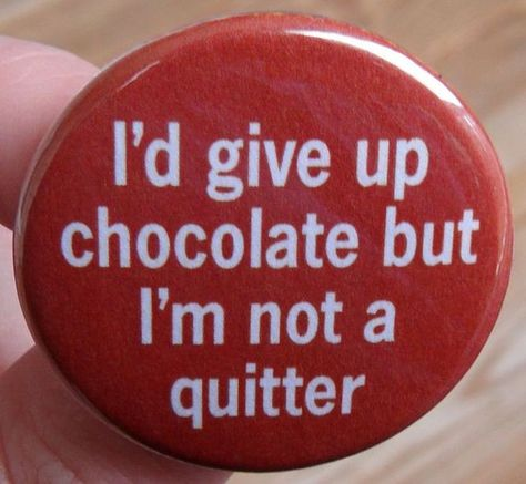 pinback button or fridge magnet: I'd give up chocolate but I'm not a quitter - funny quotes and humo