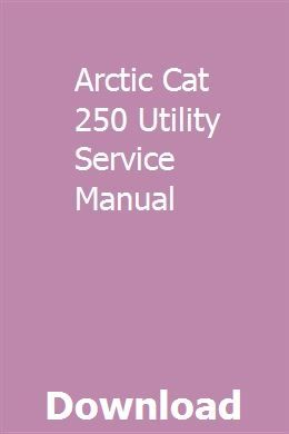 Arctic Cat 250 Utility Service Manual Repair Manuals Owners