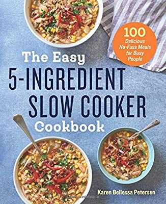 The Easy 5 Ingredient Slow Cooker Cookbook 100 Delicious No Fuss