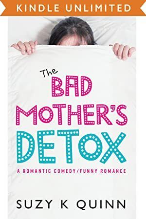Download Bad Mother S Detox Laugh Out Loud Comedy Romance About Motherhood Romantic Comedy Books Funny Romance Laugh Out Loud