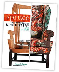 Detailed book on how to upholster with 900 photos - Spruce: A Step-By-Step Guide to Upholstery and Design