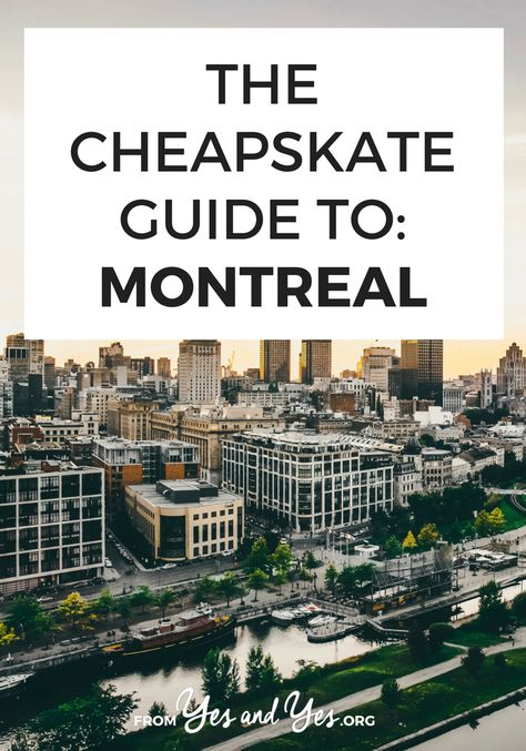 The Cheapskate Guide To: Montreal -