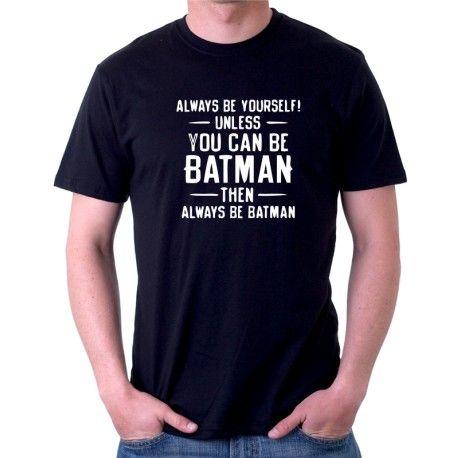 7ae7dc1a996b Unles you can be Batmen then always be Batman - Pánské tričko s vtipným  potiskem