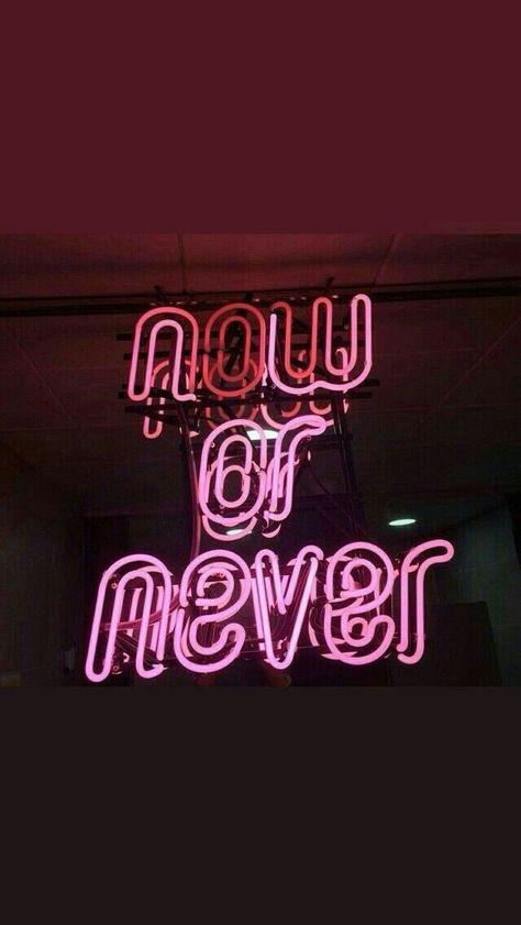 Now Or Never Neon Light Citati Shpaleri I Foni Dlya Iphone