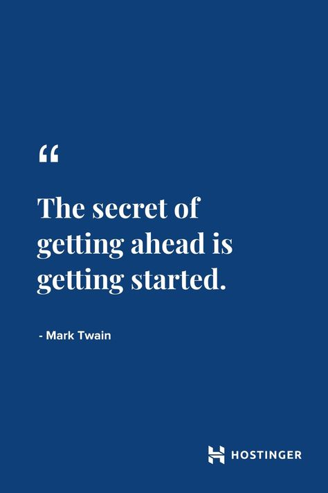 ''The secret of getting ahead is getting started.'' - Mark Twain   Hostinger Quotes #gettingstarted #motivationalquotes #businessideas