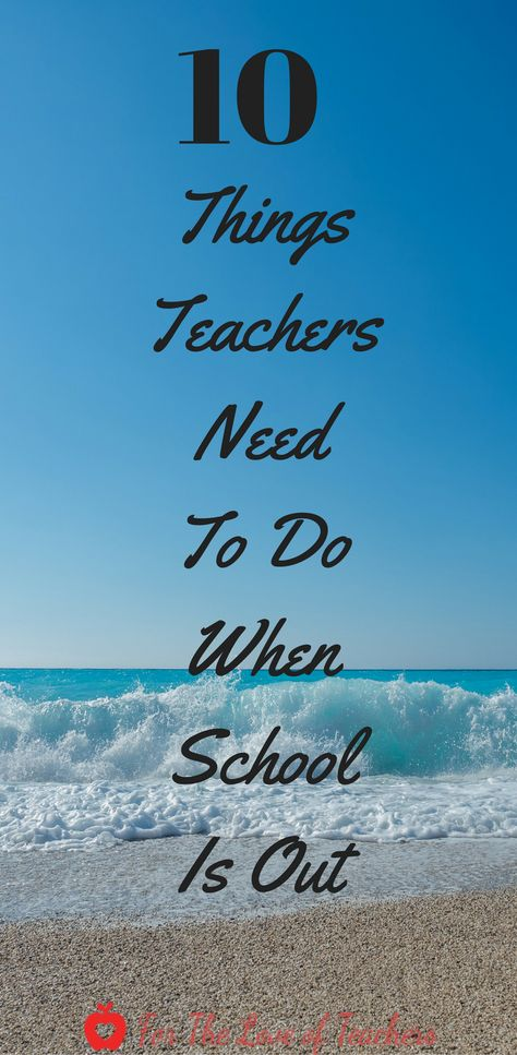 10 Things Teachers Need to Do When School Is Out ~ FTLOT