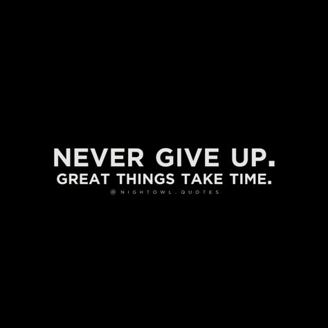 Never Give Up. Great things take time. | Motivational quotes | inspirational quotes | quotes | Quote  #motivationalquotes #nevergiveup #inspirationalquotes #quotes