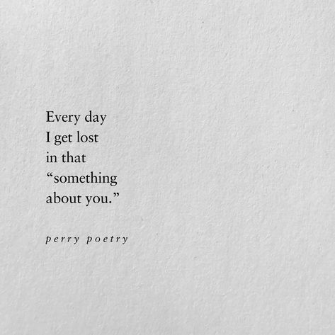 """Everyday I get lost in that """"something about you""""."""