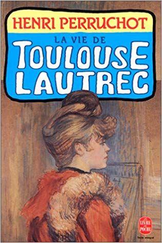 Amazon Fr La Vie De Toulouse Lautrec Henri Perruchot Livres