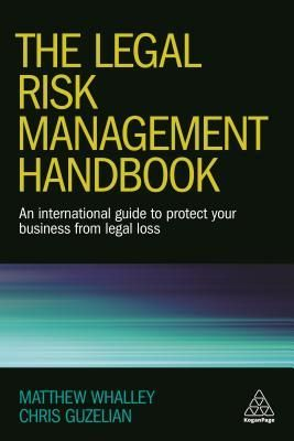 Download Pdf The Legal Risk Management Handbook An International Guide To Protect Your Business From Legal Loss By Risk Management Whalley Free Books Online