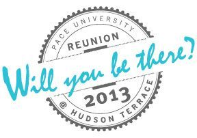 Reunion is June 21 at Hudson Terrace in NYC! www.pace.edu/Reunion2013