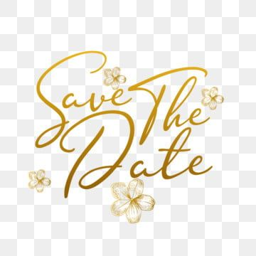 Luxury Gold Text Of Save The Date Happy Invitation Gold Png And Vector With Transparent Background For Free Download Gold Text Save The Date Creative Text