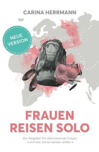 Das Beste Buch Fur Alleinreisende Frauen Und Schon Fast Eine Art Pflichtlekture Unser Geschenktipp Fur Alle Frauen Die Alleine Reisen Reisen Reise Geschenke