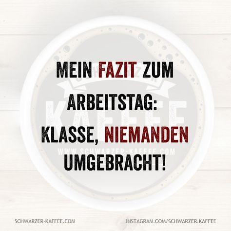 Mein Fazit zum Arbeitstag: Klasse, niemanden umgebracht! Der Beitrag FAZIT erschien zuerst auf SCHWARZER-KAFFEE.