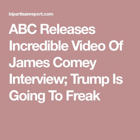 ABC Releases Incredible Video Of James Comey Interview; Trump Is