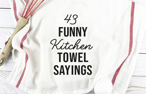 43 Funny Kitchen Towel Sayings Custom Tea Towel Kitchen Humor