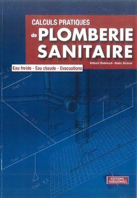 Livre Calculs Pratiques De Plomberie Sanitaire Eau Froide Eau Chaude Evacuations Plomberie Sanitaire Plomberie Sanitaire