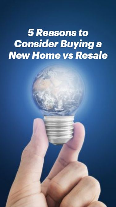 5 Reasons to Consider Buying a Brand New Home vs Resale