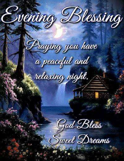 Praying You Have A Peaceful And Relaxing Night Evening Evening Quotes Evening Blessing Evening Picture Good Night Blessings Blessed Night Good Evening Messages