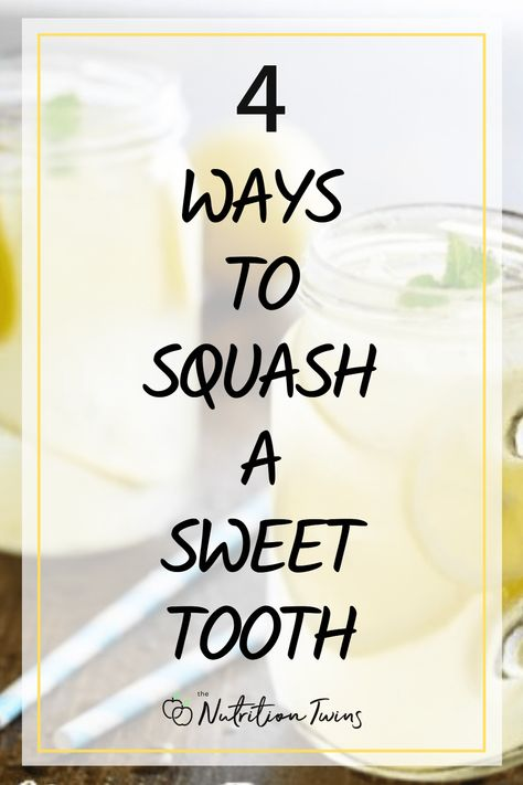4 Ways to Squash a Sweet Tooth. To lose weight and get a flat belly, try these detox drinks, healthy recipes and weight loss tips. #weightloss #recipes #detox #tips For MORE RECIPES, fitness  nutrition tips please SIGN UP for our FREE NEWSLETTER www.NutritionTwins.com