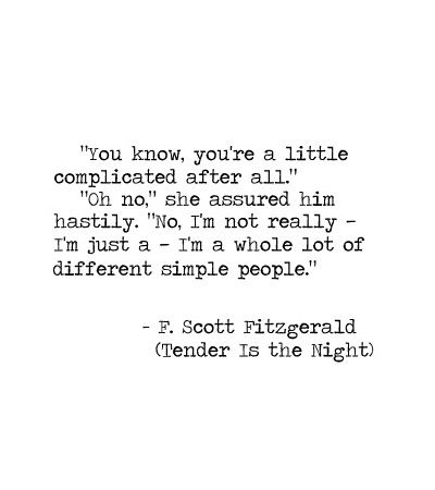"""""""I'm a whole lot of different simple people"""" Tender Is the Night - F. Scott Fitzgerald"""