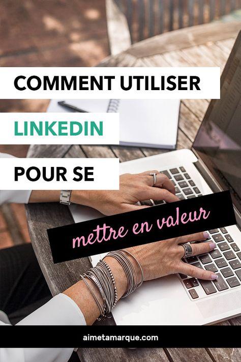 Comment se mettre en valeur grâce à LinkedIn | aime ta marque