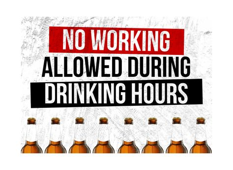 """No Working Allowed During Drinking Hours"" Drinking Sign"
