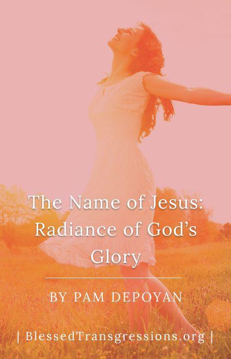 The Name Of Jesus Radiance Of God S Glory Names Of Jesus Gods Glory Jesus