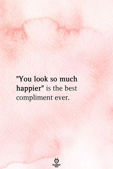 """""""You look so much happier"""" is the best compliment ever."""