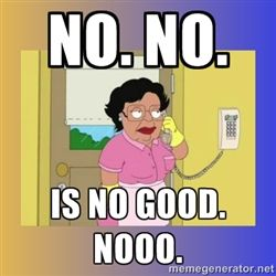Consuela From Family Guy Uses No As Her Catchphrase And Has Thus Turned Into A Meme Family Guy Catch Phrase Guys