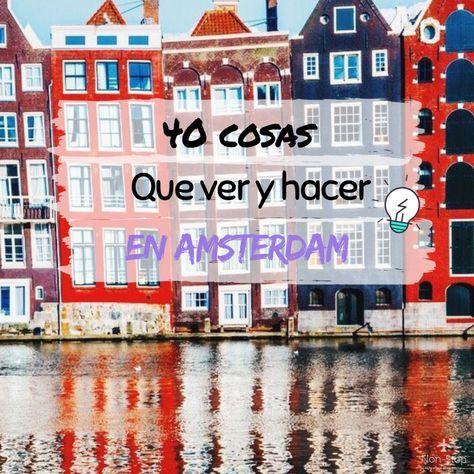 40 Cosas Que Ver Y Hacer En Amsterdam Amsterdam Amsterdam Que Hacer Viajes