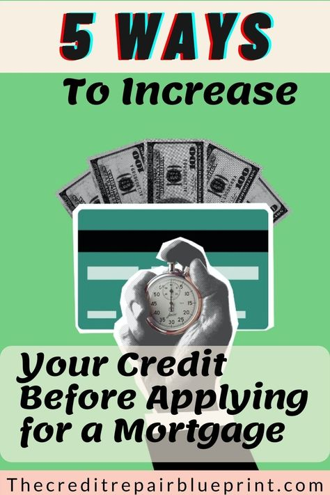 5 Ways To Increase Your Credit Before Applying For A Mortgage