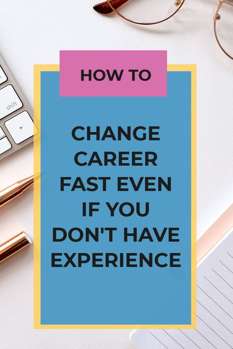 How To Change Career Fast Even If You Don't Have Experience