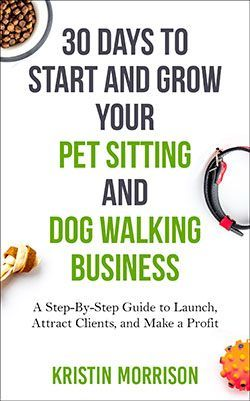 30 Days To Start And Grow Your Pet Sitting And Dog Walking Business Dog Walking Business Pet Sitting Dog Walking