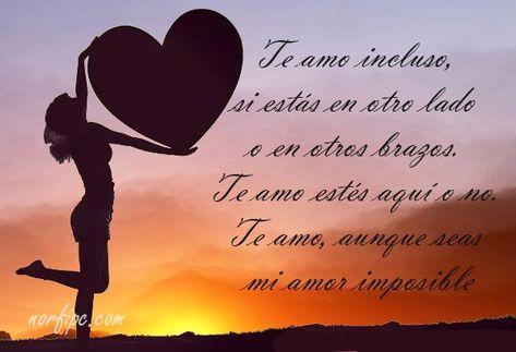 Te amo incluso, si estás en otro lado o en otros brazos. Te amo estés aquí o no. Te amo, aunque seas mi amor imposible. #AmorImposible